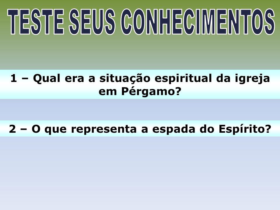 1 – Qual era a situação espiritual da igreja em Pérgamo? 2 – O que representa a espada do Espírito?