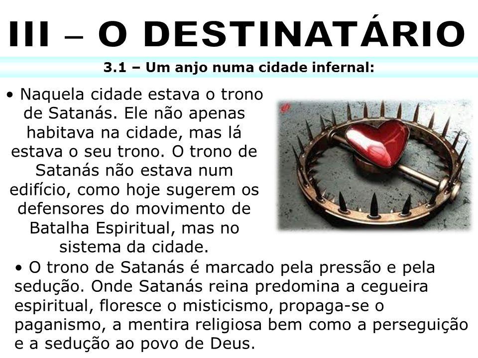 3.1 – Um anjo numa cidade infernal: Naquela cidade estava o trono de Satanás. Ele não apenas habitava na cidade, mas lá estava o seu trono. O trono de
