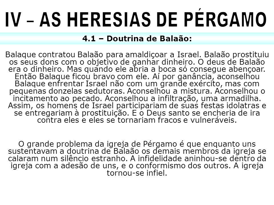 4.1 – Doutrina de Balaão: Balaque contratou Balaão para amaldiçoar a Israel. Balaão prostituiu os seus dons com o objetivo de ganhar dinheiro. O deus