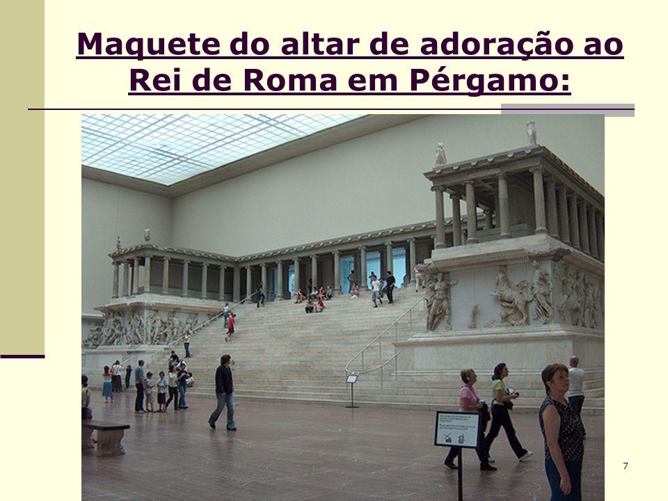 7 Maquete do altar de adoração ao Rei de Roma em Pérgamo: