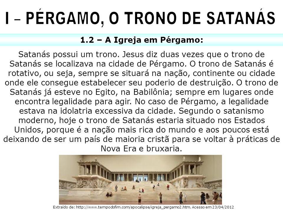 1.2 – A Igreja em Pérgamo: Satanás possui um trono. Jesus diz duas vezes que o trono de Satanás se localizava na cidade de Pérgamo. O trono de Satanás