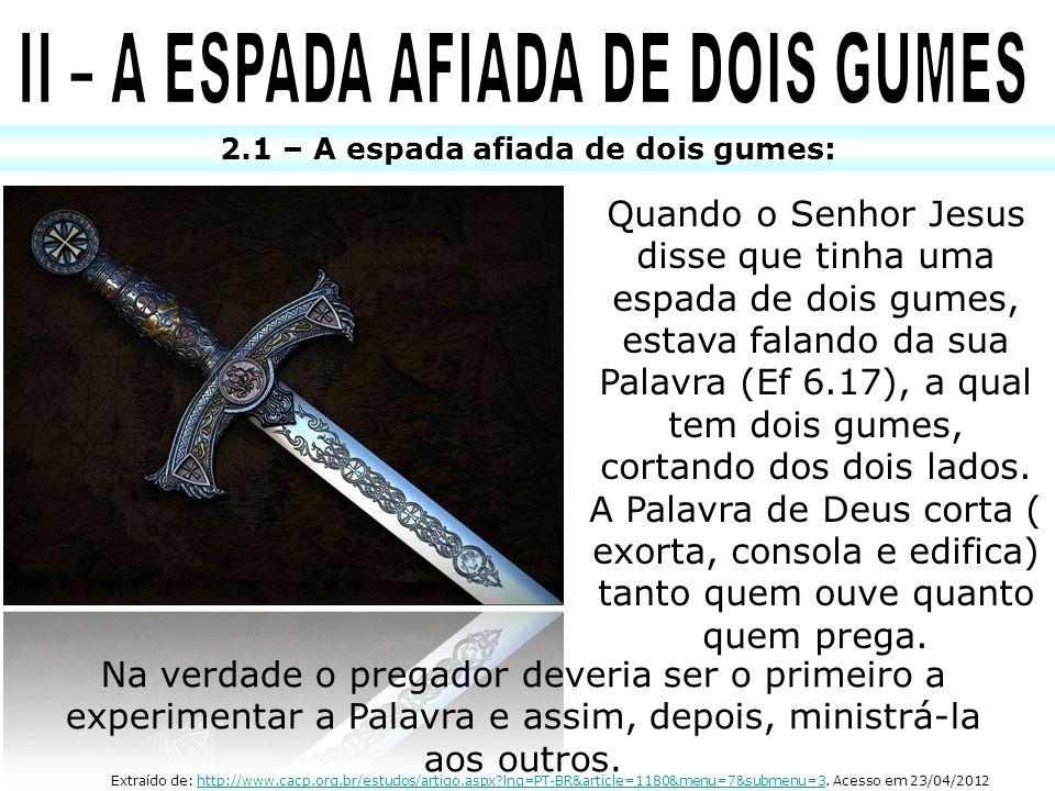 2.1 – A espada afiada de dois gumes: Quando o Senhor Jesus disse que tinha uma espada de dois gumes, estava falando da sua Palavra (Ef 6.17), a qual t