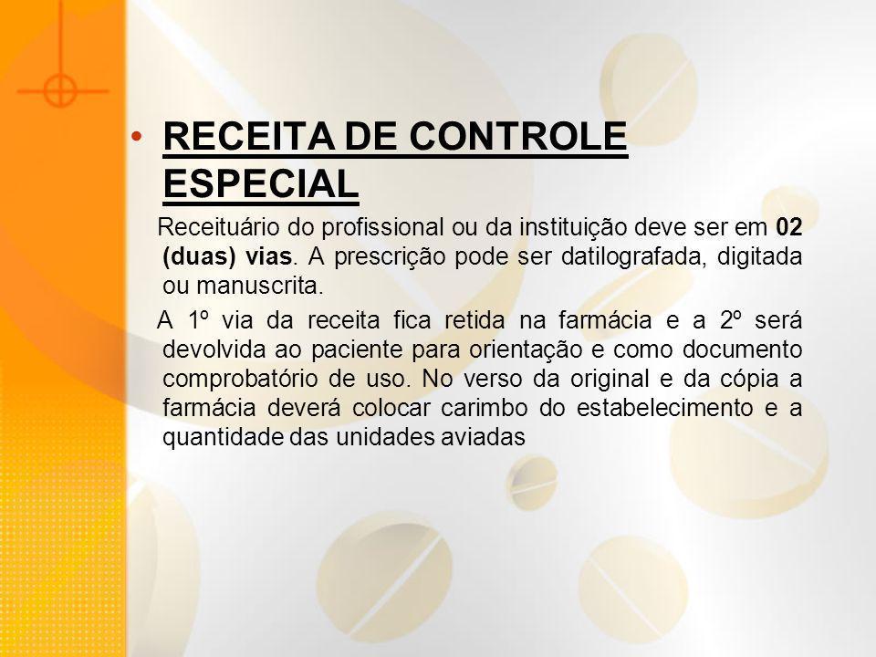 RECEITA DE CONTROLE ESPECIAL Receituário do profissional ou da instituição deve ser em 02 (duas) vias. A prescrição pode ser datilografada, digitada o