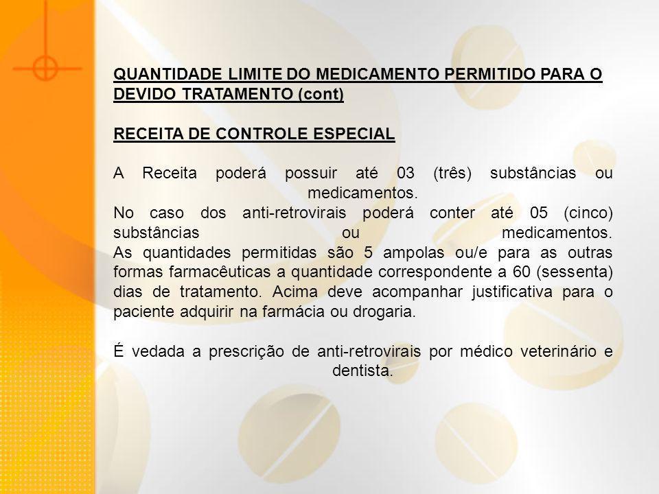 QUANTIDADE LIMITE DO MEDICAMENTO PERMITIDO PARA O DEVIDO TRATAMENTO (cont) RECEITA DE CONTROLE ESPECIAL A Receita poderá possuir até 03 (três) substân