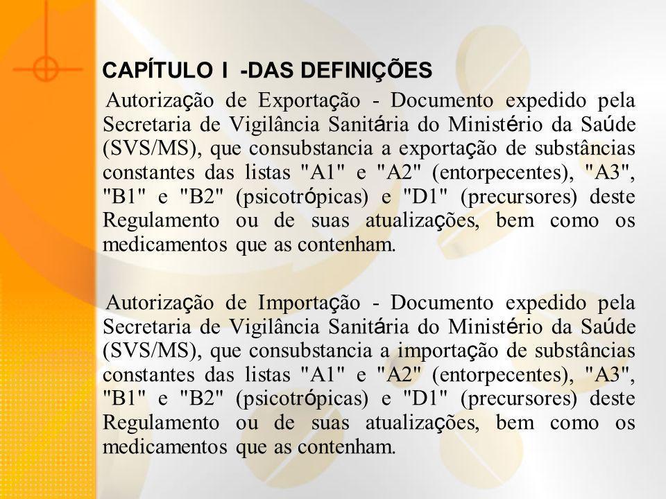 CAPÍTULO I -DAS DEFINIÇÕES Autoriza ç ão de Exporta ç ão - Documento expedido pela Secretaria de Vigilância Sanit á ria do Minist é rio da Sa ú de (SV