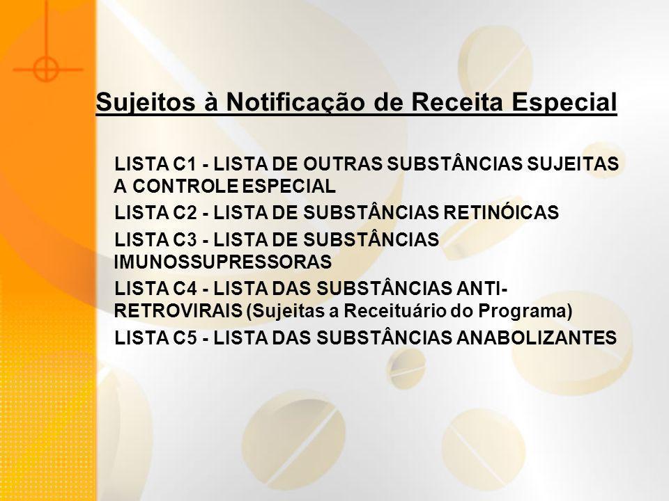Sujeitos à Notificação de Receita Especial LISTA C1 - LISTA DE OUTRAS SUBSTÂNCIAS SUJEITAS A CONTROLE ESPECIAL LISTA C2 - LISTA DE SUBSTÂNCIAS RETINÓI