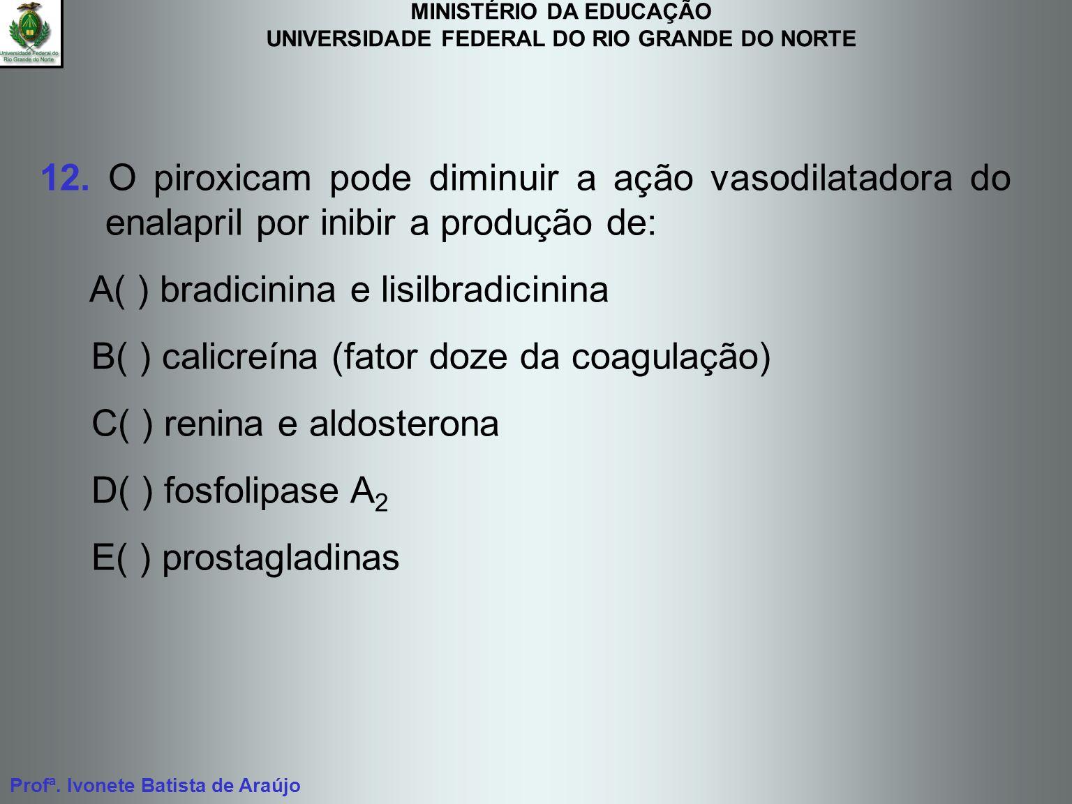 MINISTÉRIO DA EDUCAÇÃO UNIVERSIDADE FEDERAL DO RIO GRANDE DO NORTE Profª. Ivonete Batista de Araújo 12. O piroxicam pode diminuir a ação vasodilatador