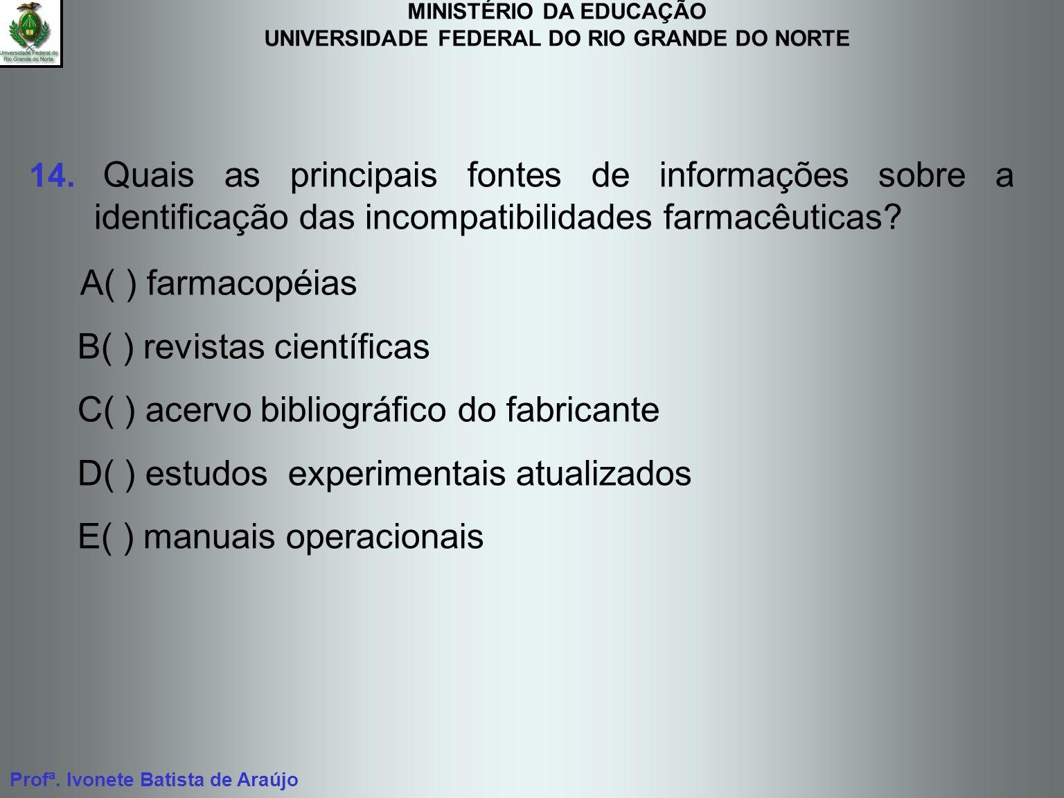 MINISTÉRIO DA EDUCAÇÃO UNIVERSIDADE FEDERAL DO RIO GRANDE DO NORTE Profª. Ivonete Batista de Araújo 14. Quais as principais fontes de informações sobr
