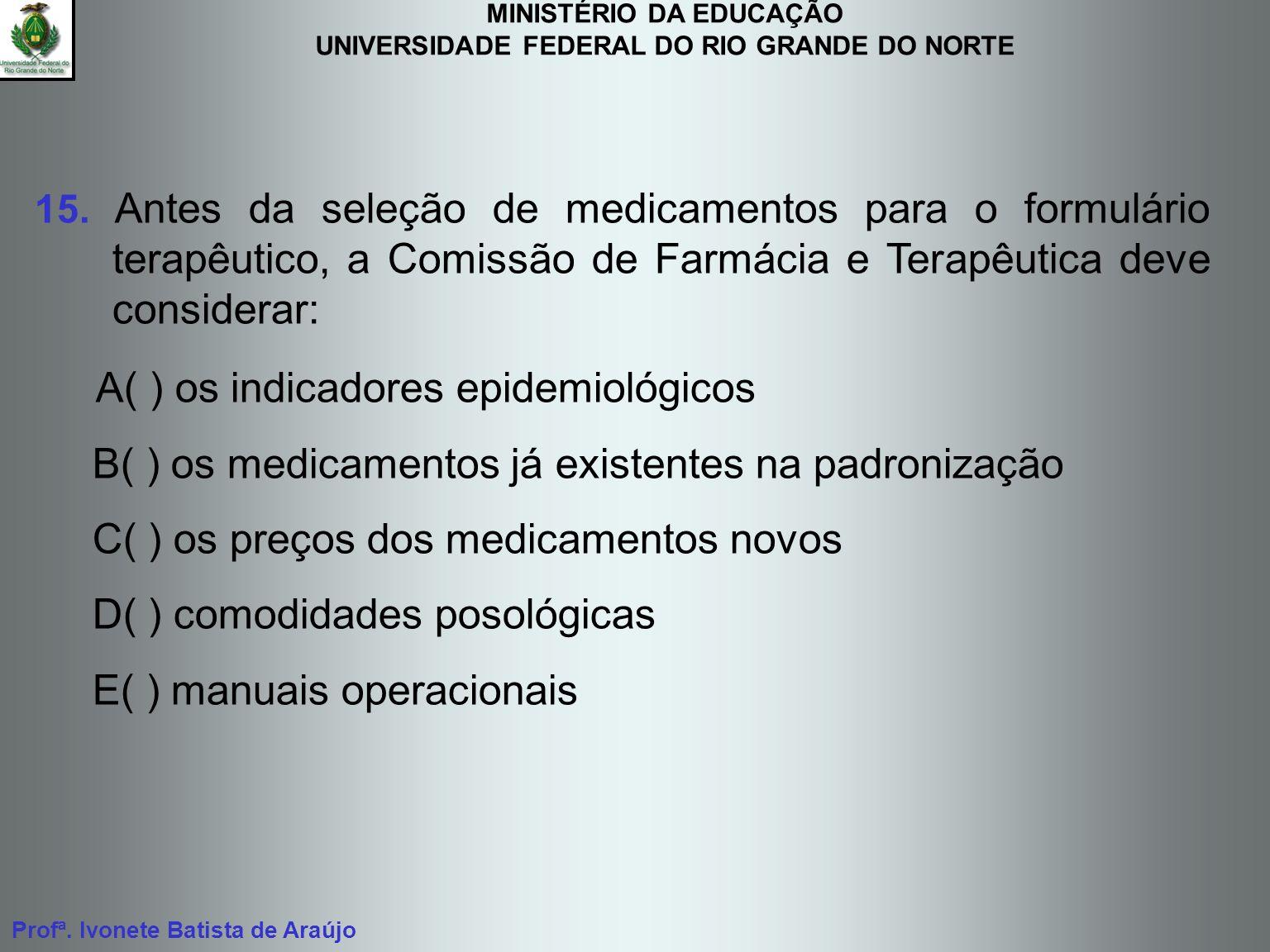 MINISTÉRIO DA EDUCAÇÃO UNIVERSIDADE FEDERAL DO RIO GRANDE DO NORTE Profª. Ivonete Batista de Araújo 15. Antes da seleção de medicamentos para o formul
