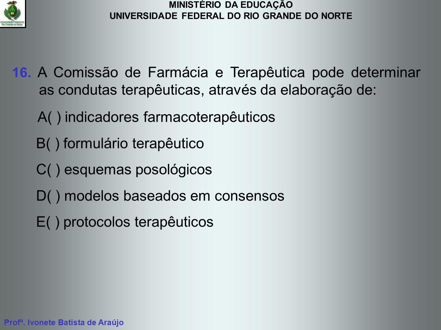 MINISTÉRIO DA EDUCAÇÃO UNIVERSIDADE FEDERAL DO RIO GRANDE DO NORTE Profª. Ivonete Batista de Araújo 16. A Comissão de Farmácia e Terapêutica pode dete