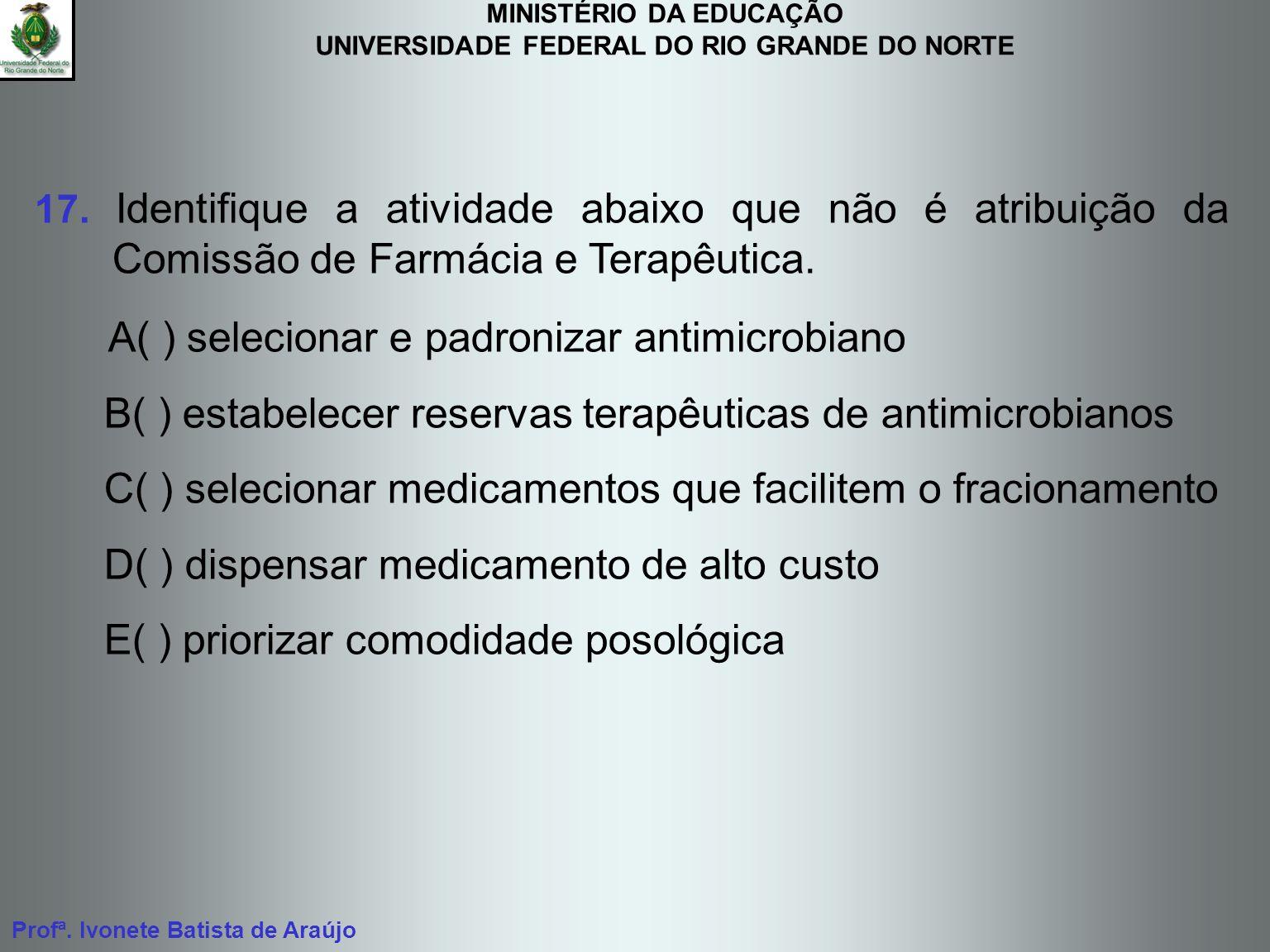 MINISTÉRIO DA EDUCAÇÃO UNIVERSIDADE FEDERAL DO RIO GRANDE DO NORTE Profª. Ivonete Batista de Araújo 17. Identifique a atividade abaixo que não é atrib