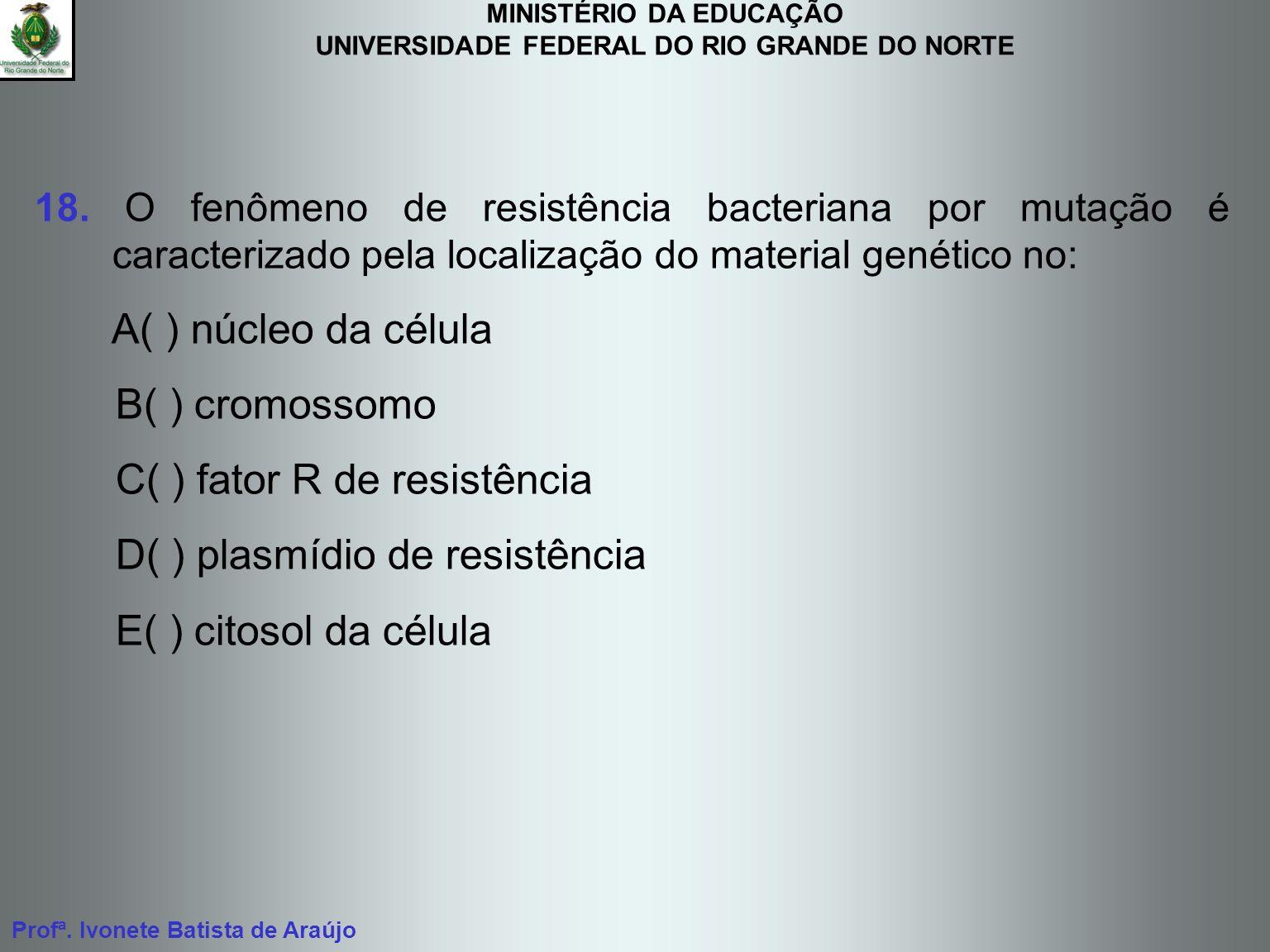 MINISTÉRIO DA EDUCAÇÃO UNIVERSIDADE FEDERAL DO RIO GRANDE DO NORTE Profª. Ivonete Batista de Araújo 18. O fenômeno de resistência bacteriana por mutaç