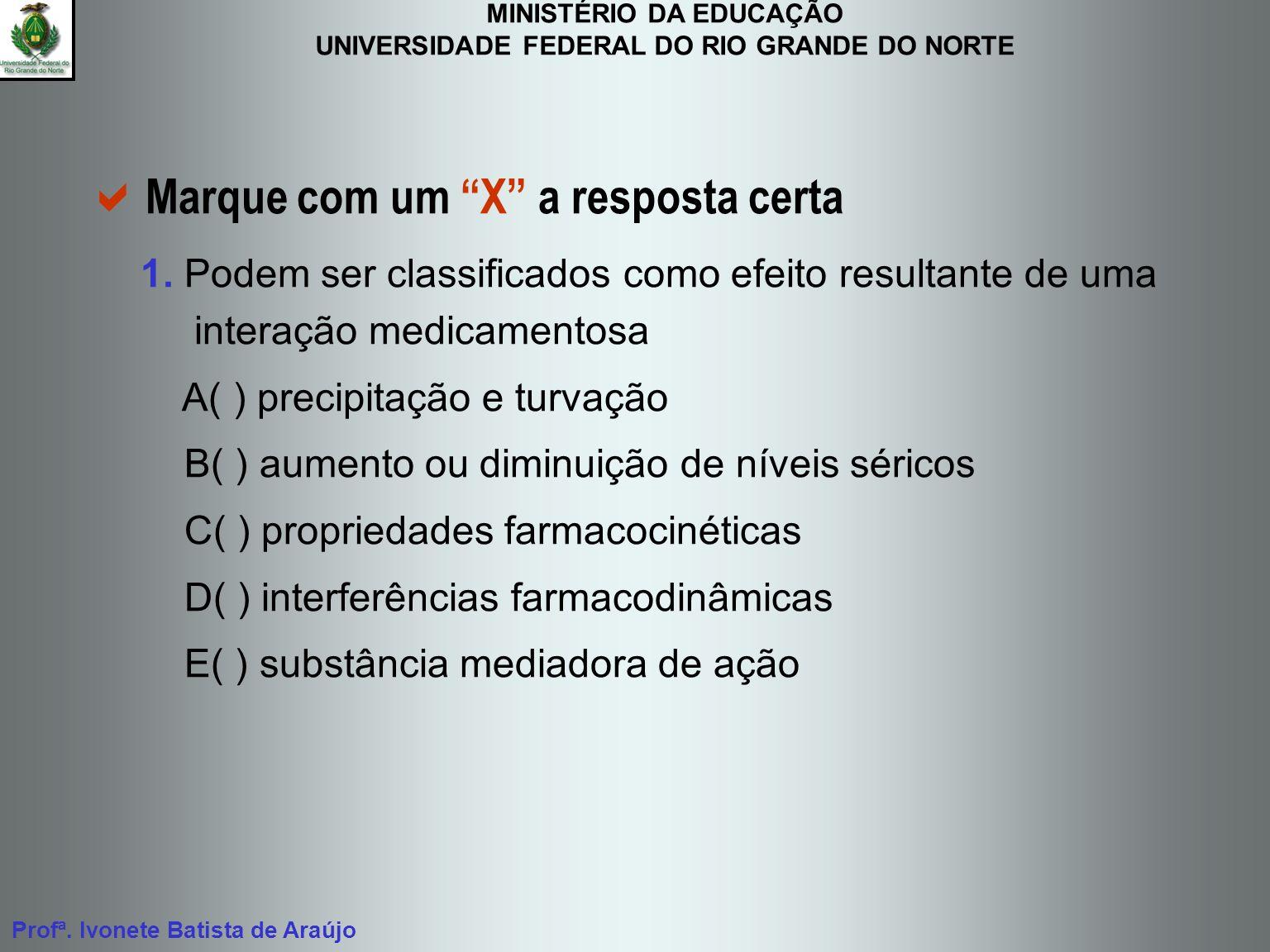 MINISTÉRIO DA EDUCAÇÃO UNIVERSIDADE FEDERAL DO RIO GRANDE DO NORTE Profª. Ivonete Batista de Araújo Marque com um X a resposta certa 1. Podem ser clas
