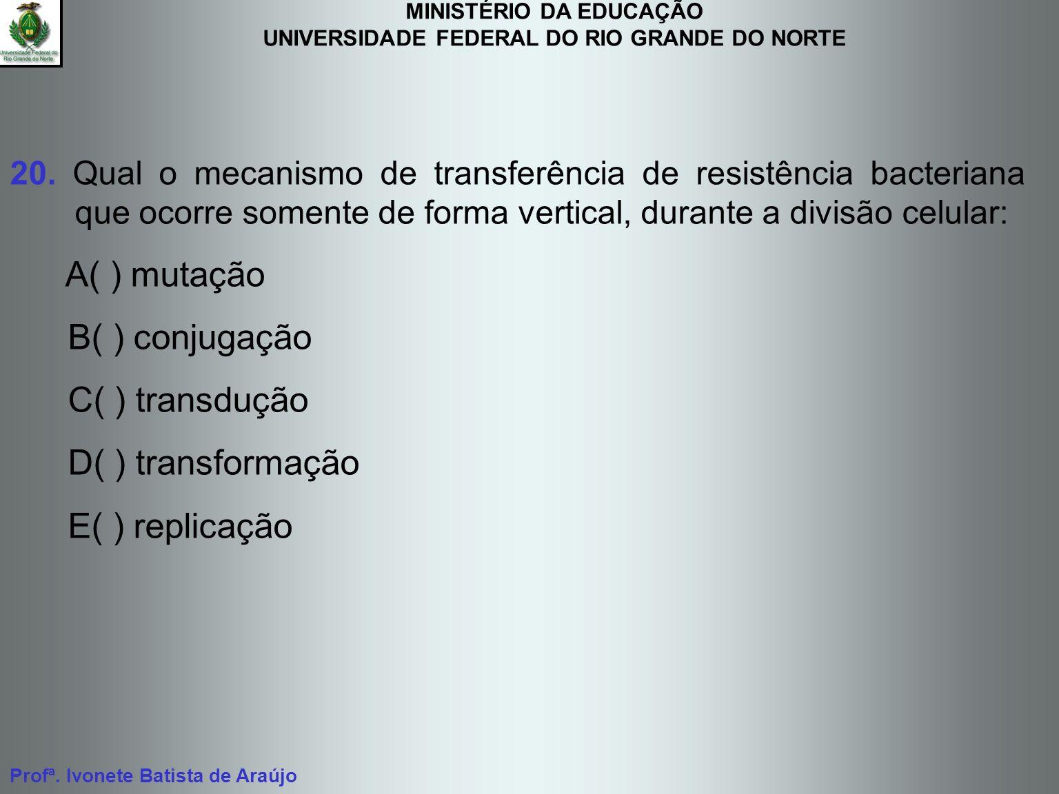 MINISTÉRIO DA EDUCAÇÃO UNIVERSIDADE FEDERAL DO RIO GRANDE DO NORTE Profª. Ivonete Batista de Araújo 20. Qual o mecanismo de transferência de resistênc