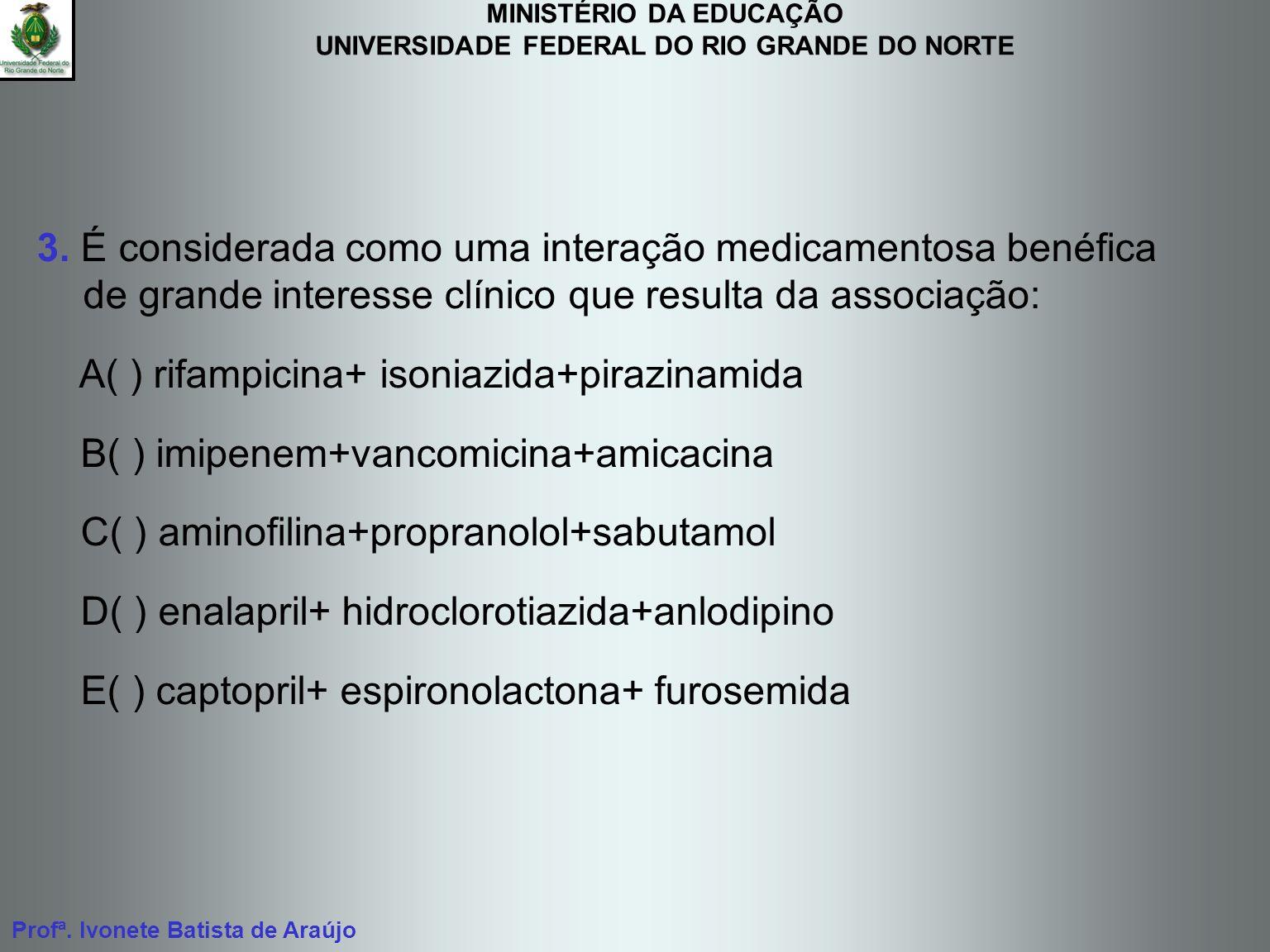 MINISTÉRIO DA EDUCAÇÃO UNIVERSIDADE FEDERAL DO RIO GRANDE DO NORTE Profª. Ivonete Batista de Araújo 3. É considerada como uma interação medicamentosa