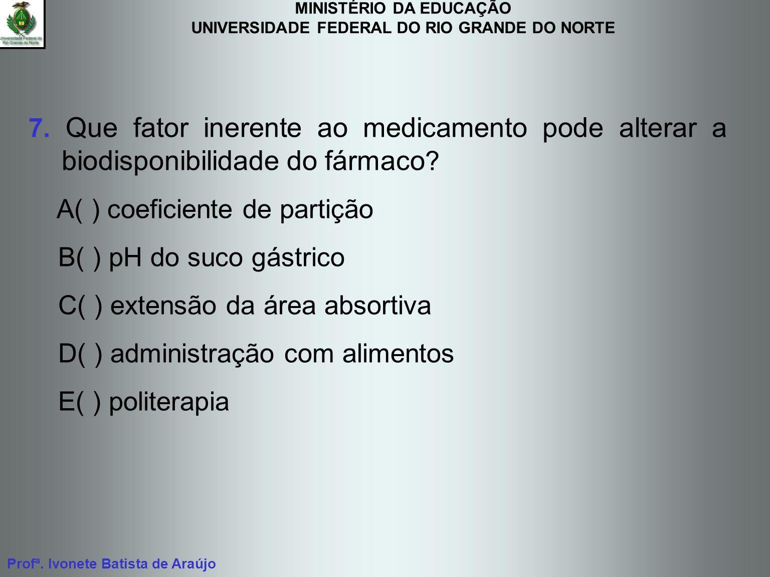 MINISTÉRIO DA EDUCAÇÃO UNIVERSIDADE FEDERAL DO RIO GRANDE DO NORTE Profª. Ivonete Batista de Araújo 7. Que fator inerente ao medicamento pode alterar