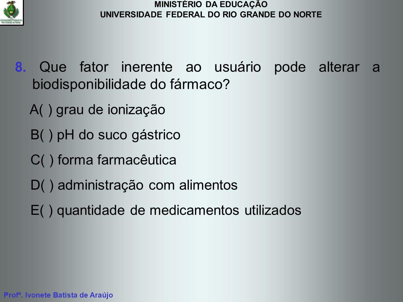 MINISTÉRIO DA EDUCAÇÃO UNIVERSIDADE FEDERAL DO RIO GRANDE DO NORTE Profª. Ivonete Batista de Araújo 8. Que fator inerente ao usuário pode alterar a bi
