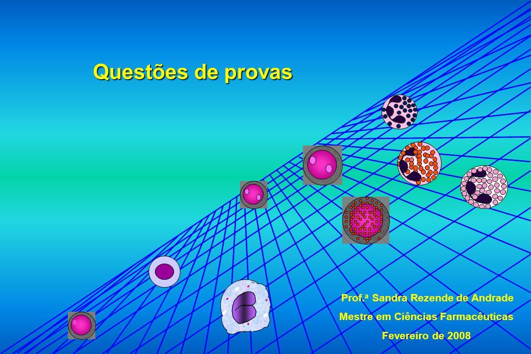 Questões de provas Prof. a Sandra Rezende de Andrade Mestre em Ciências Farmacêuticas Fevereiro de 2008