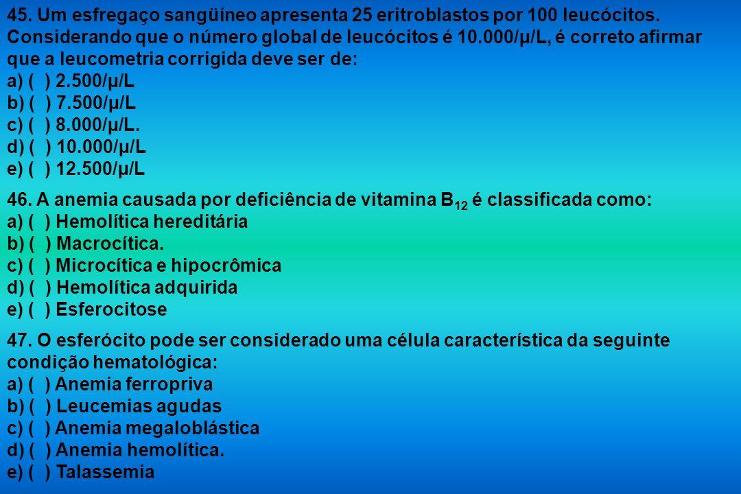 45. Um esfregaço sangüíneo apresenta 25 eritroblastos por 100 leucócitos. Considerando que o número global de leucócitos é 10.000/µ/L, é correto afirm