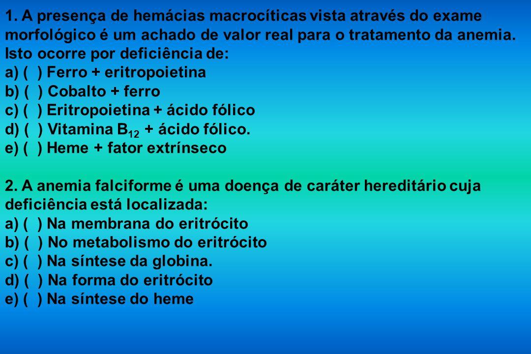 1. A presença de hemácias macrocíticas vista através do exame morfológico é um achado de valor real para o tratamento da anemia. Isto ocorre por defic