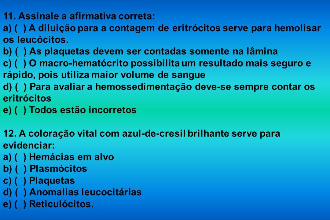 11. Assinale a afirmativa correta: a) ( ) A diluição para a contagem de eritrócitos serve para hemolisar os leucócitos. b) ( ) As plaquetas devem ser