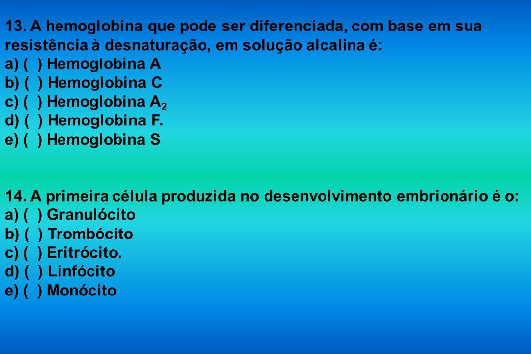 13. A hemoglobina que pode ser diferenciada, com base em sua resistência à desnaturação, em solução alcalina é: a) ( ) Hemoglobina A b) ( ) Hemoglobin