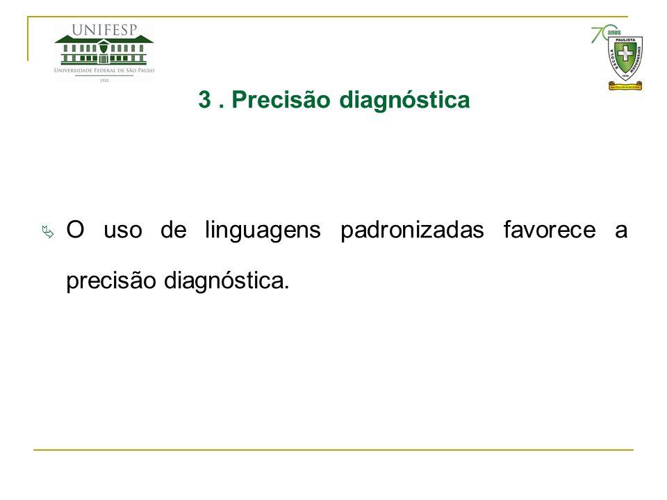 3. Precisão diagnóstica O uso de linguagens padronizadas favorece a precisão diagnóstica.