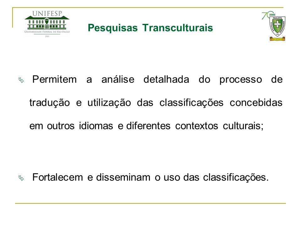 Pesquisas Transculturais Permitem a análise detalhada do processo de tradução e utilização das classificações concebidas em outros idiomas e diferente