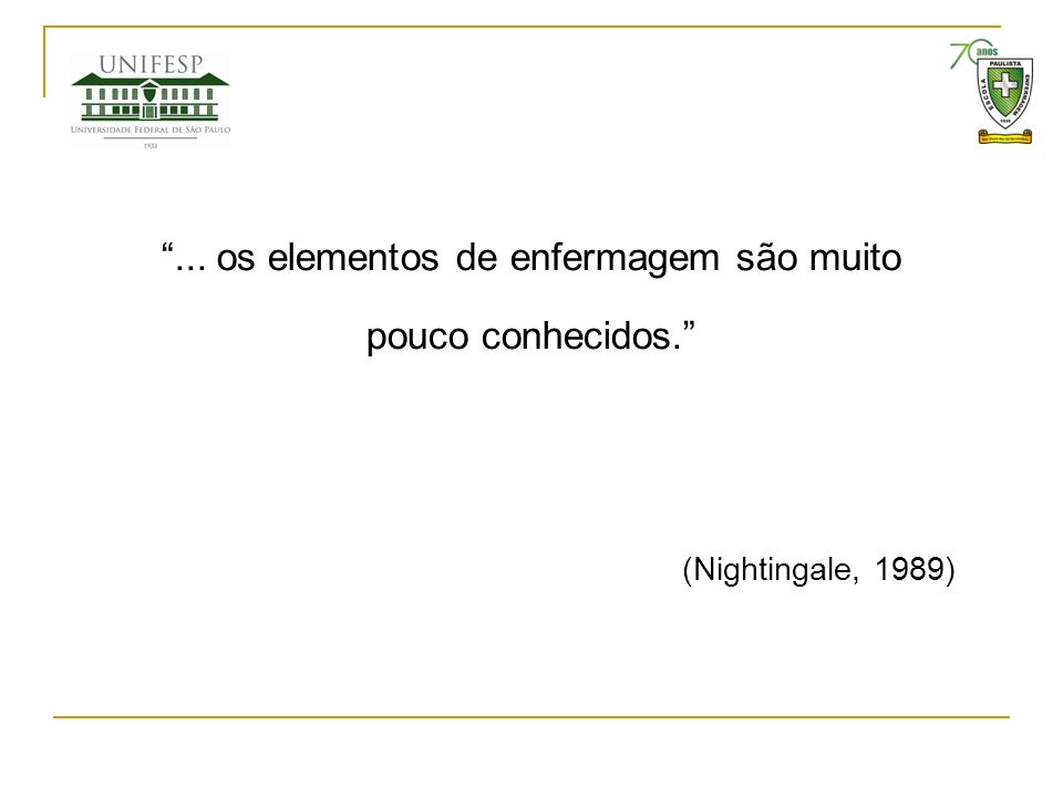 ... os elementos de enfermagem são muito pouco conhecidos. (Nightingale, 1989)