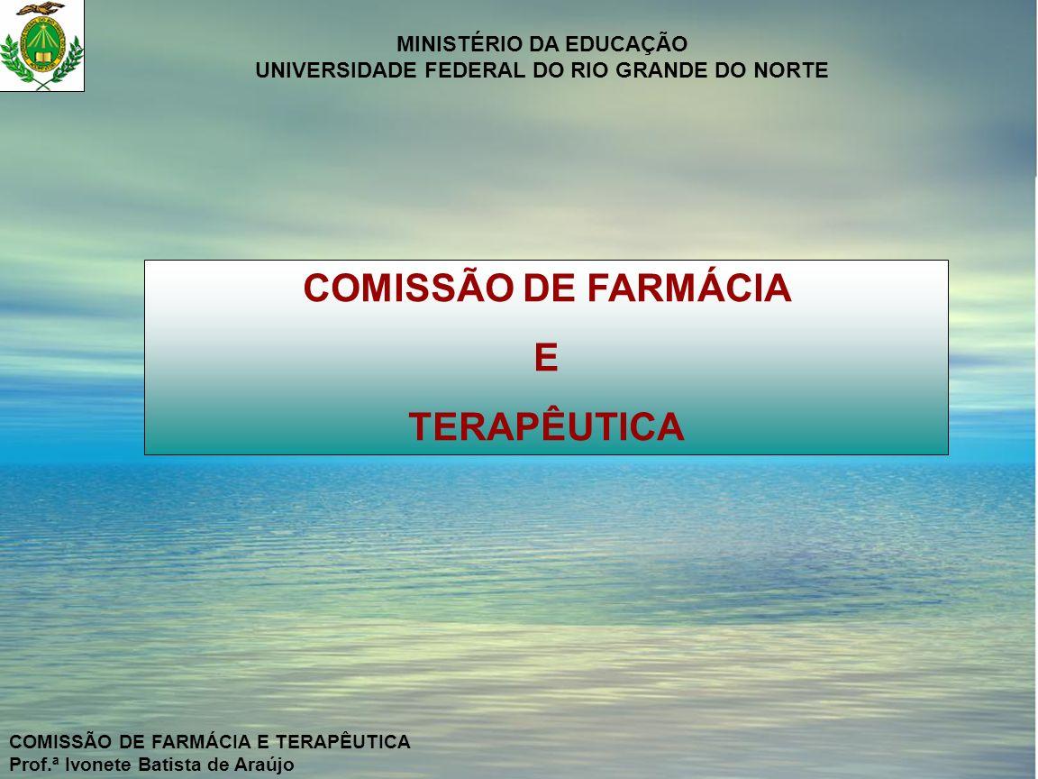 MINISTÉRIO DA EDUCAÇÃO UNIVERSIDADE FEDERAL DO RIO GRANDE DO NORTE COMISSÃO DE FARMÁCIA E TERAPÊUTICA Prof.ª Ivonete Batista de Araújo PRINCIPAIS ATRIBUIÇÕES ACOMPANHAR A EVOLUÇÃO DA INDÚSTRIA FARMACÊUTICA ATUALIZAR A PADRONIZAÇÃO CONTINUAMENTE DISCIPLINAR AS VISITAS DA INDÚSTRIA FARMACÊUTICA ESTABELECER PROCEDIMENTOS PARA A COMPRA DE MEDICAMENTOS E PRODUTOS PARA A SAÚDE NÃO PADRONIZADOS EXIGIR O APOIO DO DIRETOR DA INSTITUIÇÃO RELIZAR CONTROLE DE QUALIDADE DA PADRONIZAÇÃO