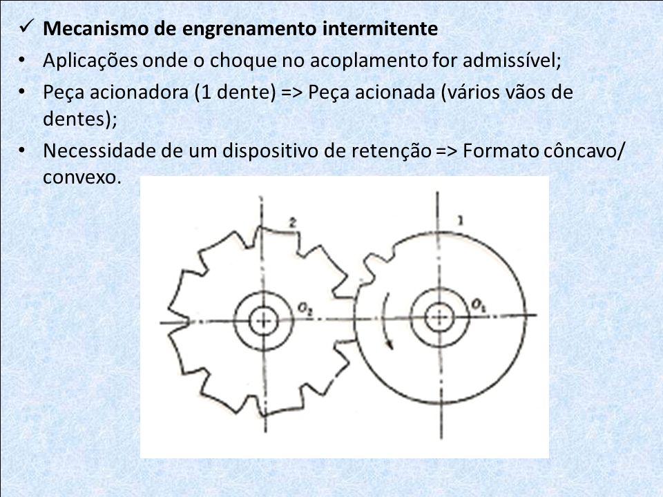 Mecanismo de engrenamento intermitente Aplicações onde o choque no acoplamento for admissível; Peça acionadora (1 dente) => Peça acionada (vários vãos