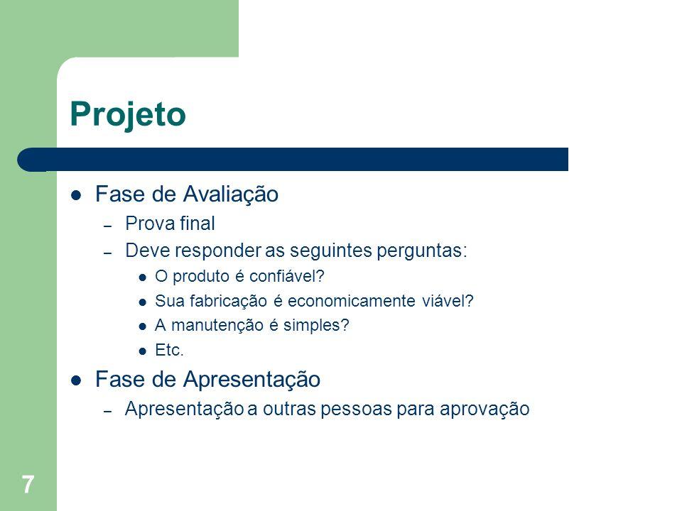7 Projeto Fase de Avaliação – Prova final – Deve responder as seguintes perguntas: O produto é confiável? Sua fabricação é economicamente viável? A ma