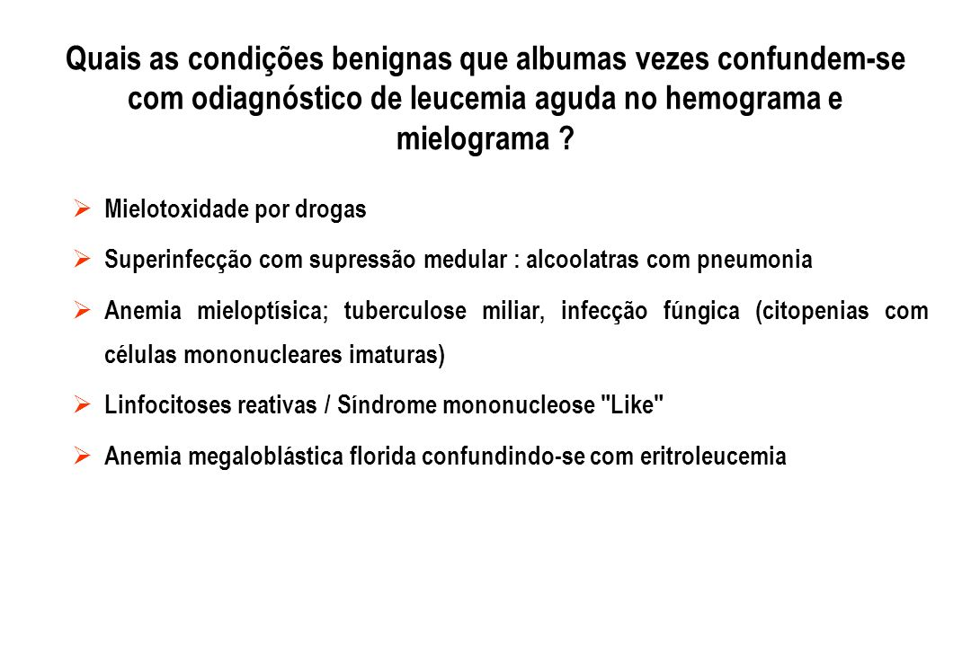 Mielotoxidade por drogas Superinfecção com supressão medular : alcoolatras com pneumonia Anemia mieloptísica; tuberculose miliar, infecção fúngica (ci