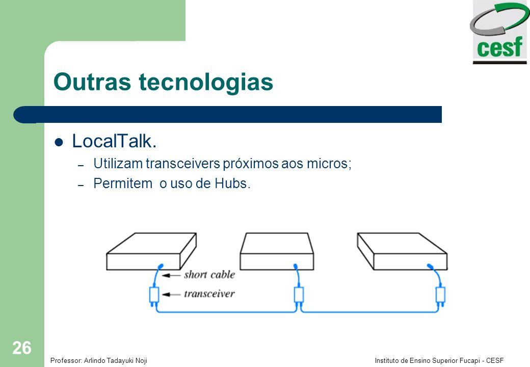 Professor: Arlindo Tadayuki Noji Instituto de Ensino Superior Fucapi - CESF 26 Outras tecnologias LocalTalk. – Utilizam transceivers próximos aos micr