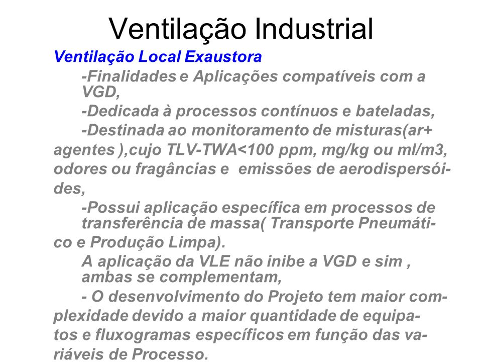 Ventilação Industrial Ventilação Local Exaustora -Finalidades e Aplicações compatíveis com a VGD, -Dedicada à processos contínuos e bateladas, -Destin