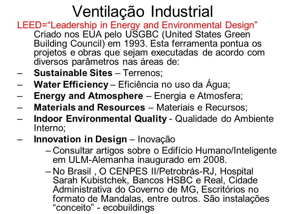 Ventilação Industrial LEED=Leadership in Energy and Environmental Design Criado nos EUA pelo USGBC (United States Green Building Council) em 1993. Est