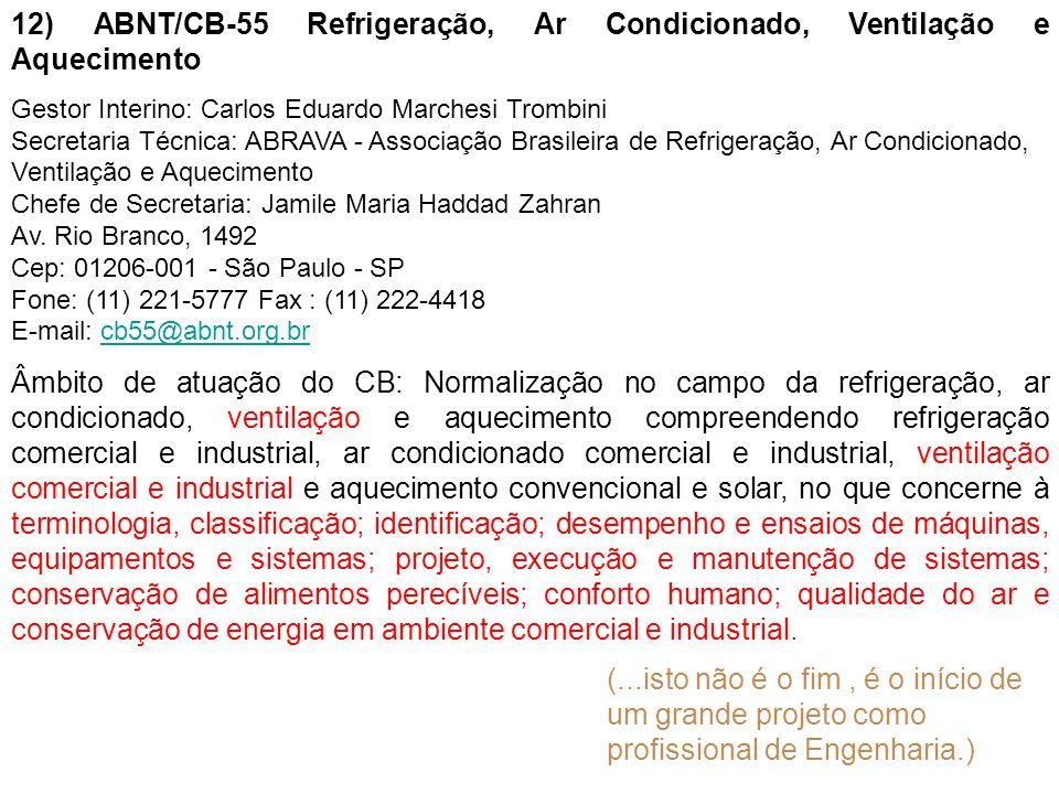12) ABNT/CB-55 Refrigeração, Ar Condicionado, Ventilação e Aquecimento Gestor Interino: Carlos Eduardo Marchesi Trombini Secretaria Técnica: ABRAVA -