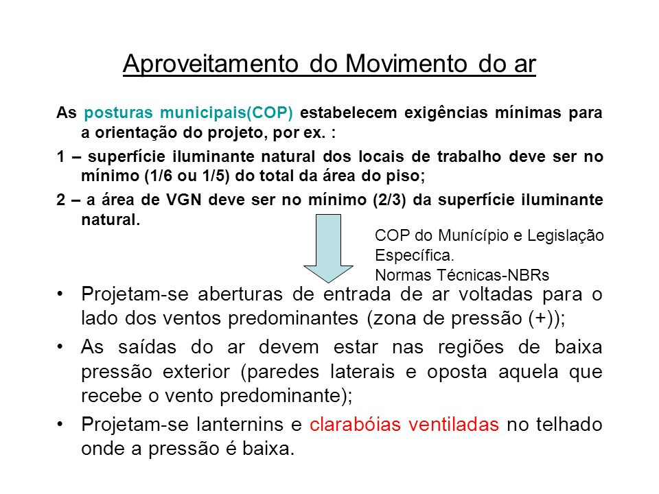 As posturas municipais(COP) estabelecem exigências mínimas para a orientação do projeto, por ex. : 1 – superfície iluminante natural dos locais de tra