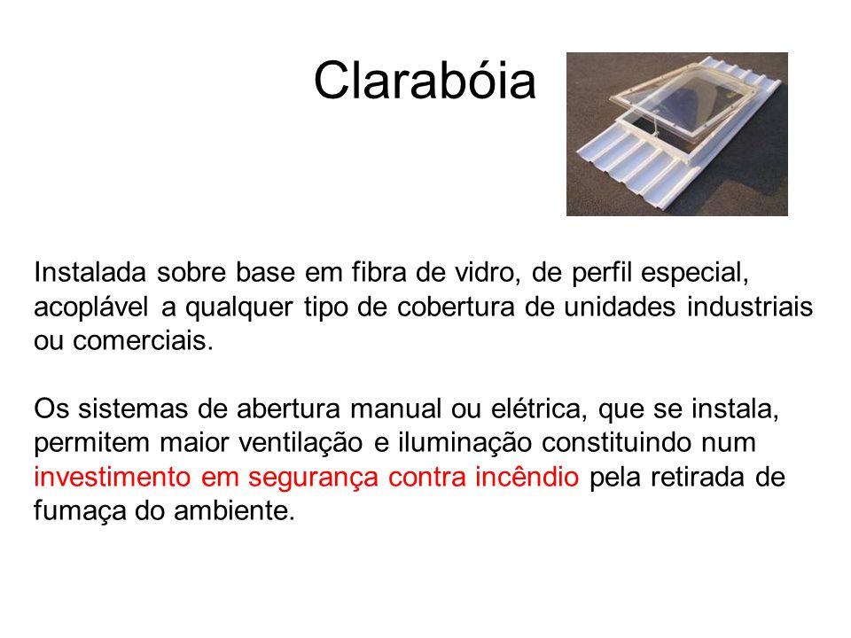 Clarabóia Instalada sobre base em fibra de vidro, de perfil especial, acoplável a qualquer tipo de cobertura de unidades industriais ou comerciais. Os