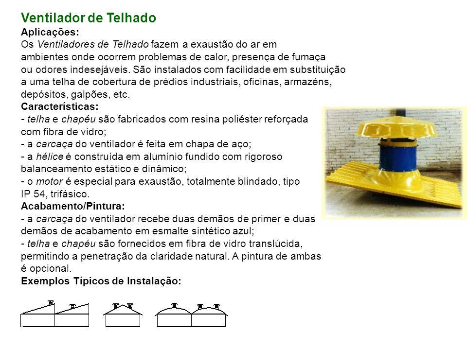 Ventilador de Telhado Aplicações: Os Ventiladores de Telhado fazem a exaustão do ar em ambientes onde ocorrem problemas de calor, presença de fumaça o