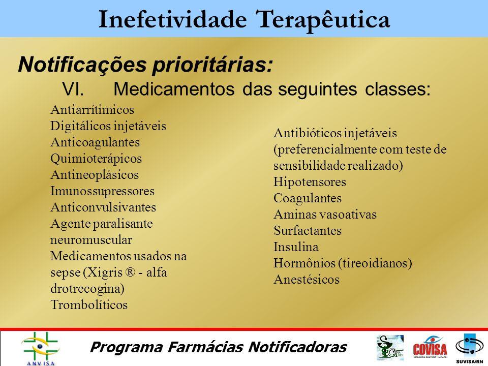 Programa Farmácias Notificadoras Notificações prioritárias: Inefetividade Terapêutica I.Medicamentos utilizados para tratamento de doenças graves ou q