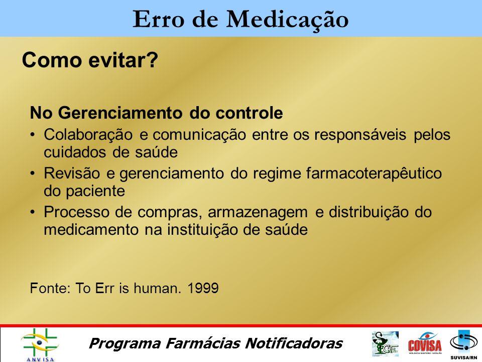 Programa Farmácias Notificadoras Como evitar? Na Administração Medicamento correto para o paciente correto Medicamento quando indicado Informação ao p
