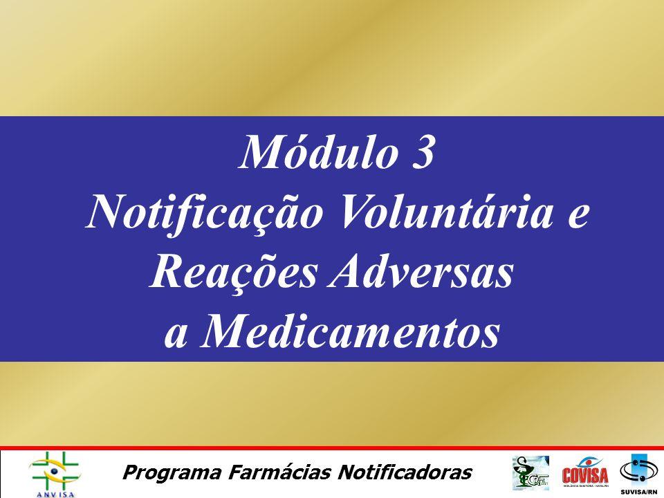 Programa Farmácias Notificadoras PORQUE FARMACOVIGILÂNCIA PARA O BRASIL ? Genética Cultura Práticas individuais (paciente) Condições Sócio-econômicas
