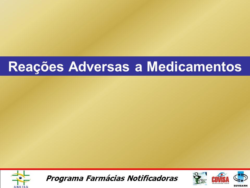 Programa Farmácias Notificadoras Desvantagens da Notificação Voluntária de Reações Adversas a Medicamentos - subnotificação - dificuldade para detecta
