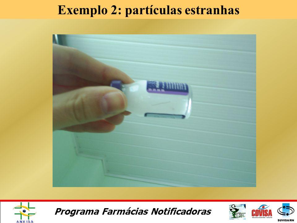 Programa Farmácias Notificadoras Exemplo 1: partículas estranhas (cont.)