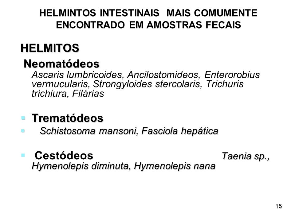 15 HELMINTOS INTESTINAIS MAIS COMUMENTE ENCONTRADO EM AMOSTRAS FECAIS HELMITOS Neomatódeos Neomatódeos Ascaris lumbricoides, Ancilostomideos, Enteroro