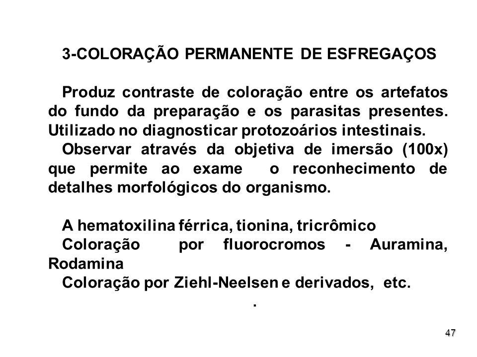 47 3-COLORAÇÃO PERMANENTE DE ESFREGAÇOS Produz contraste de coloração entre os artefatos do fundo da preparação e os parasitas presentes. Utilizado no