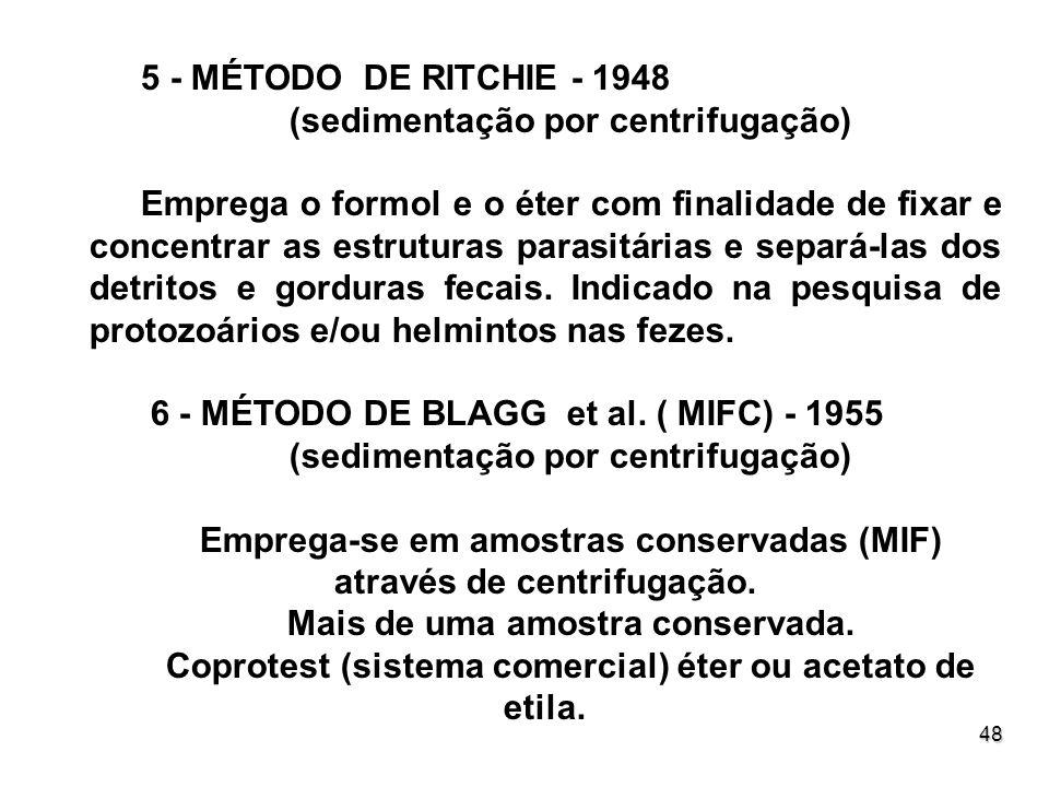 48 5 - MÉTODO DE RITCHIE - 1948 (sedimentação por centrifugação) Emprega o formol e o éter com finalidade de fixar e concentrar as estruturas parasitá
