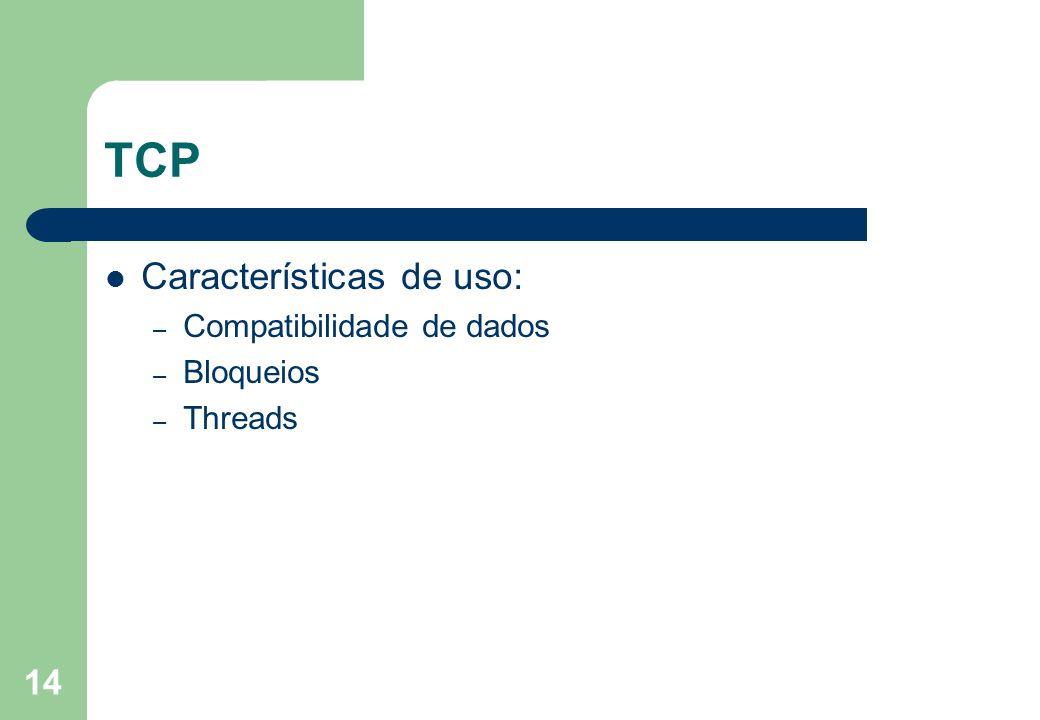 14 TCP Características de uso: – Compatibilidade de dados – Bloqueios – Threads
