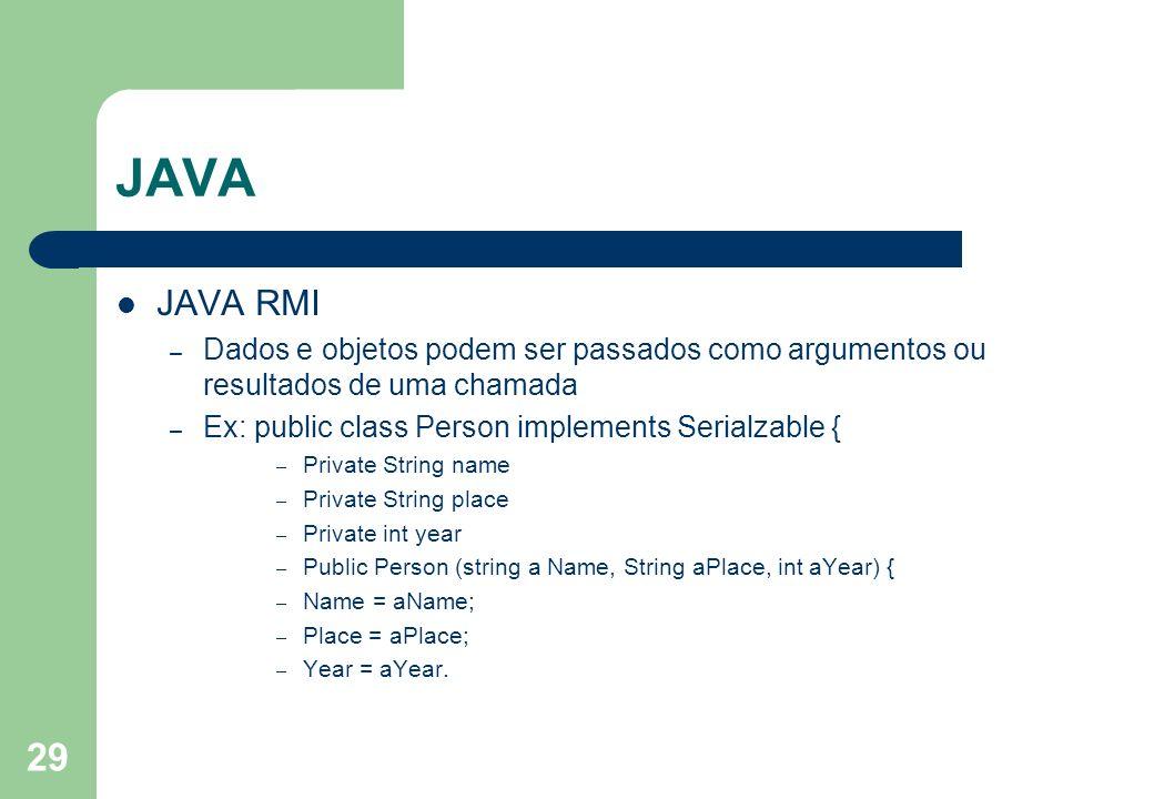29 JAVA JAVA RMI – Dados e objetos podem ser passados como argumentos ou resultados de uma chamada – Ex: public class Person implements Serialzable {